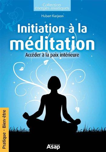 Initiation à la méditation : Accéder à la paix intérieur PDF Books