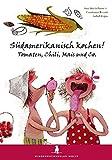 Südamerikanisch kochen! Tomaten, Chili, Mais und Co.: Ein Kochbuch für Kinder
