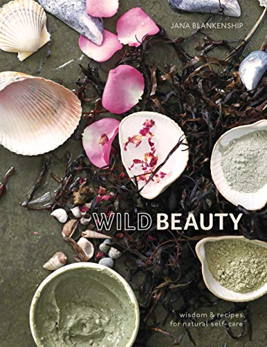 Wild Beauty: Wisdom &Amp; Recipes For Natural Self-Care