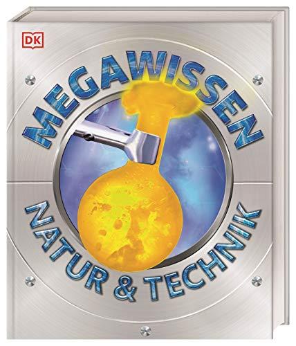 Mega-Wissen. Natur & Technik: Staunen, lesen, lernen für die ganze Familie. Mit hochwertigem Einband und über 1000 spektakulären Aufnahmen
