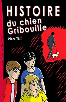 Histoire du chien Gribouille (French Edition) by [Marc Thil]
