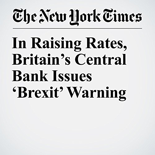 In Raising Rates, Britain's Central Bank Issues 'Brexit' Warning copertina