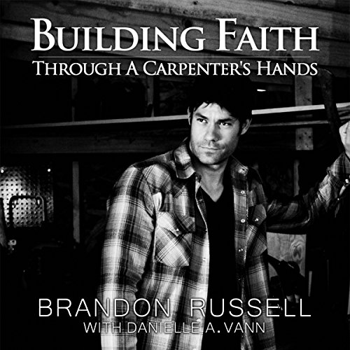 Building Faith Through a Carpenter's Hands audiobook cover art