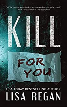 Kill For You by [Lisa Regan]