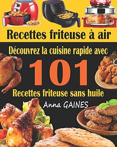 Recettes friteuse à air: Découvrez la cuisine rapide avec 101 recettes friteuse sans huile ; Recettes faciles et délicieuses pour des repas rapides et sains (livre de cuisine facile)