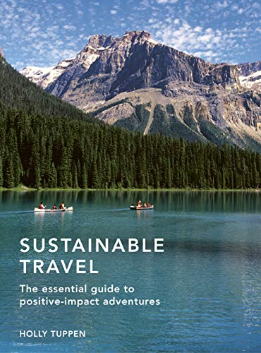 Compare Textbook Prices for Sustainable Travel: The essential guide to positive impact adventures Sustainable Living Series  ISBN 9780711256019 by Tuppen, Holly