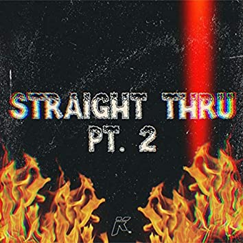 Straight Thru Pt. 2