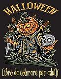 Halloween Libro da colorare per adulti: 100 pagine da colorare spettrali piene di mostri, streghe, zombi, zucche, scheletri e altro per ore di ... di Halloween Per Adulti. libro antistress