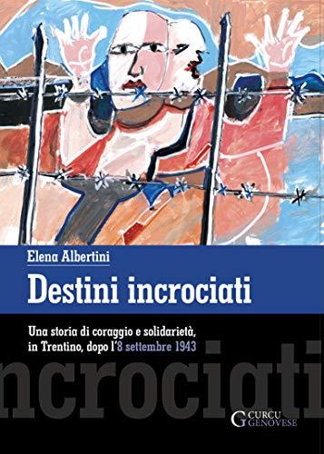 Destini incrociati: Una storia di coraggio e solidarietà,  in Trentino, dopo l'8 settembre 1943 (Italian Edition)