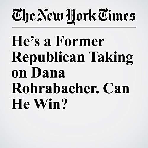 He's a Former Republican Taking on Dana Rohrabacher. Can He Win? copertina