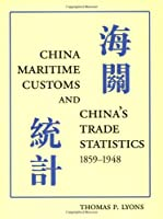 China Maritime Customs and China's Trade Statistics 1859-1948
