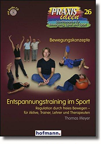 Entspannungstraining im Sport: Regulation durch freies Bewegen - für Aktive, Trainer, Lehrer und Therapeuten (Praxisideen - Schriftenreihe für Bewegung, Spiel und Sport)