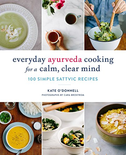 Everyday Ayurveda Cooking for a Calm, Clear Mind: 100 Simple Sattvic Recipes (English Edition)