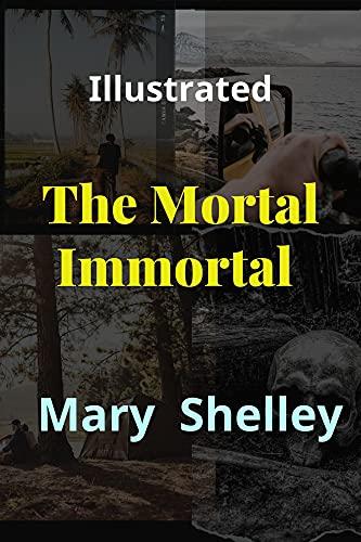 The Mortal Immortal Illustrated (English Edition)