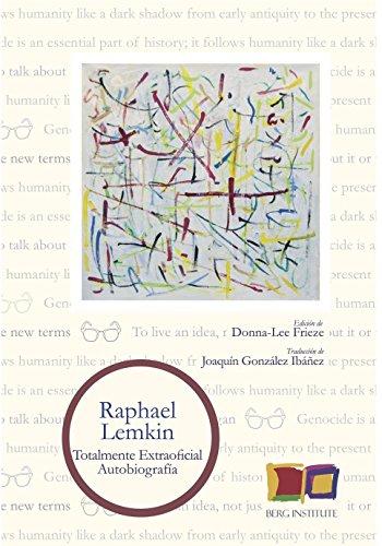 Raphael Lemkin. Totalmente Extraoficial. Autobiografía (BIBLIOTECA LITERATURA Y DERECHOS HUMANOS BERG INSTITUTE)