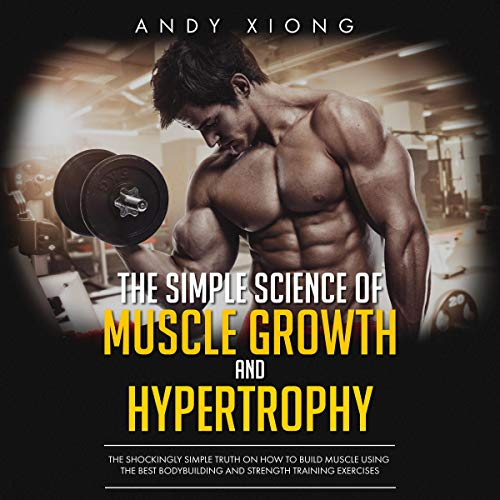 The Simple Science of Muscle Growth and Hypertrophy cover art