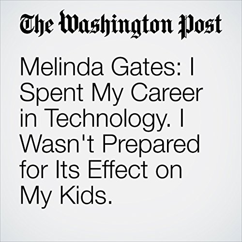 Melinda Gates: I Spent My Career in Technology. I Wasn't Prepared for Its Effect on My Kids. audiobook cover art
