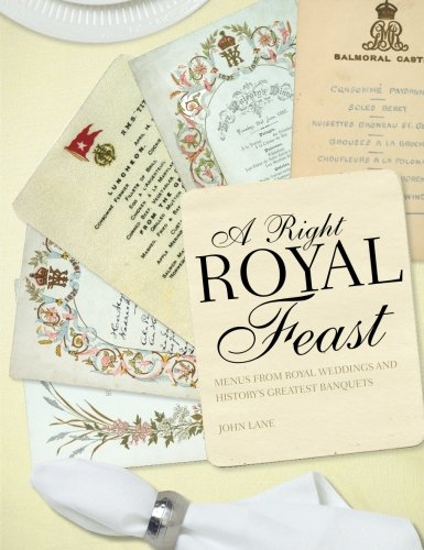 A Right Royal Feast: Menus from Royal Weddings and History's Greatest Banquets