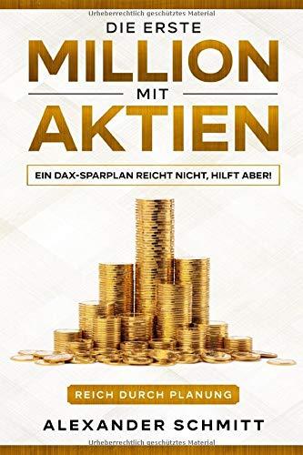 Die erste Million mit Aktien: Ein DAX-Sparplan reicht nicht, hilft aber! (Reich durch Planung, Band 4)