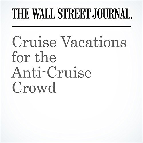 Cruise Vacations for the Anti-Cruise Crowd copertina