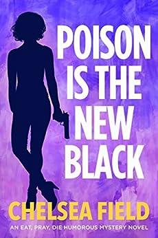 Poison is the New Black: (Bonus story: Taste of Christmas) (An Eat, Pray, Die Humorous Mystery Book 3) by [Chelsea Field]