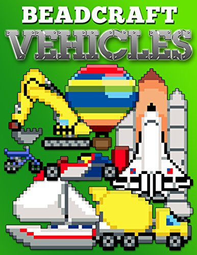 Beadcraft Vehicles: Awesome patterns for Perler, Qixels, Hama, Artkal, Simbrix, Fuse, Melty, Nabbi, Pyslla, cross-stitch and more! (English Edition)