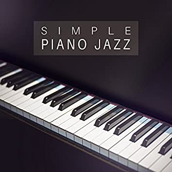 Simple Piano Jazz – Calm Sounds of Jazz, Piano Background Music, Stress Relief, Peaceful Smooth Jazz