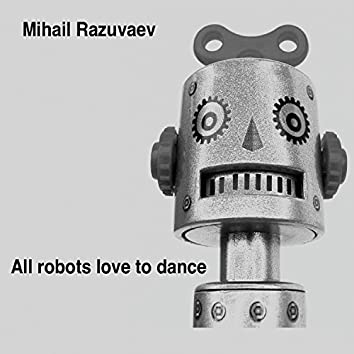 All Robots Love to Dance