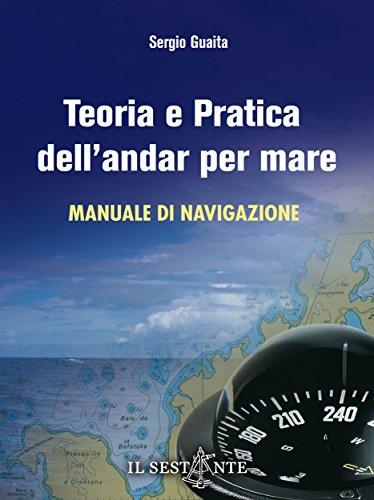 Teoria e Pratica dell'andar per Mare: Manuale di navigazione