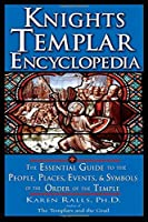 Knights Templar Encyclopedia: The Essential Guide to the People, Places, Events, and Symbols of the Order of the Temple