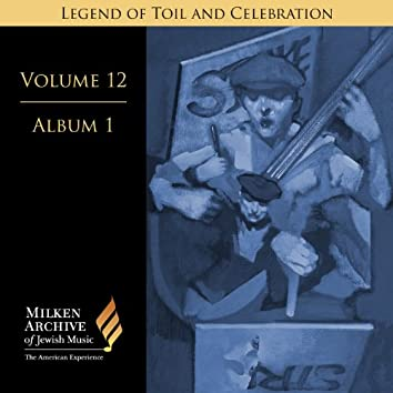 Milken Archive Digital Volume 12, Album 1: Legend of Toil and Celebration - Songs of Solidarity, Social Awareness, and Yiddish Americana