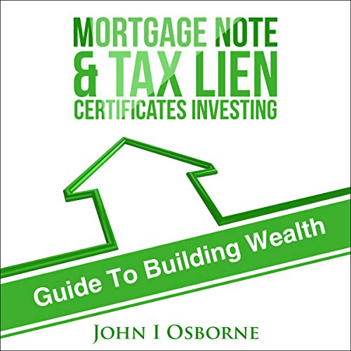 Mortgage Notes & Tax Lien Certificates Investing: Guide to Building Wealth      Proven Wealth Building Strategies Series, Book 3              By:                                                                                                                                 John I Osborne                               Narrated by:                                                                                                                                 Kelly Libatique                      Length: 1 hr and 41 mins     Not rated yet     Overall 0.0
