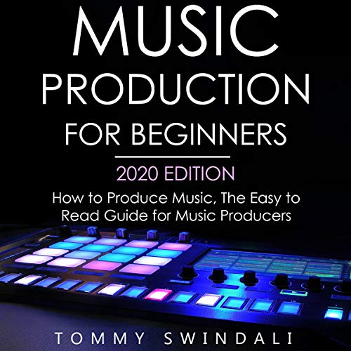 Music Production for Beginners, 2020 Edition Audiobook By Tommy Swindali cover art