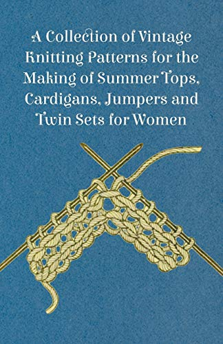 A Collection of Vintage Knitting Patterns for the Making of Summer Tops, Cardigans, Jumpers and Twin Sets for Women