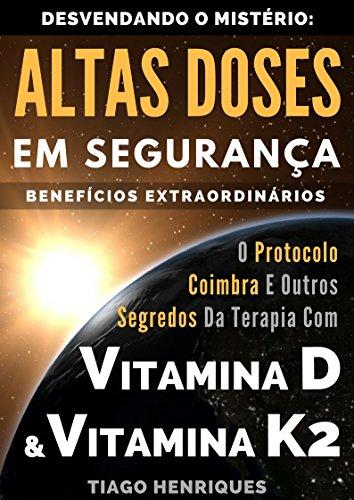 Vitamina D e Vitamina K2, Desvendando o Mistério:  Altas Doses Em Segurança, Benefícios Extraordinários: O Protocolo Coimbra e Outros Segredos da Terapia ... D e Vitamina K2 (Portuguese Edition)