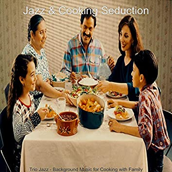 Trio Jazz - Background Music for Cooking with Family