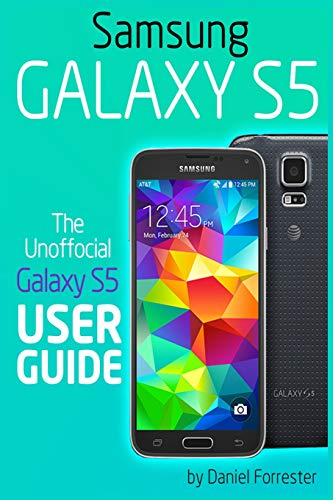 Samsung Galaxy S5: The Unofficial Galaxy S5 User Guide