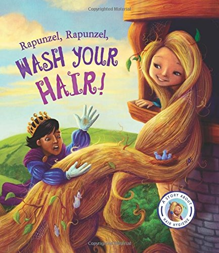 Rapunzel, Rapunzel, Wash Your Hair!: A Story about Hair Hygiene (Fairytales Gone Wrong)