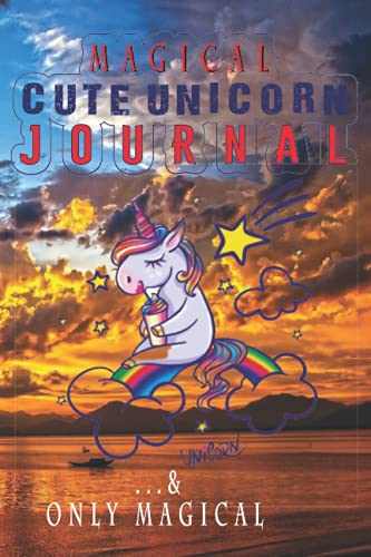 Magical Cute Unicorn Journal: A Notebook Diary Perfect To Record Daily Sudden Ideas Coming Into Mind For All Irrespective Of Girls, Boys, Kids, Adult Men And Women. A Notebook For Them Who Loves Clouds, Rainbow & Magical Strength & Courage