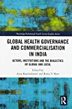 Global Health Governance and Commercialisation of Public Health in India: Actors, Institutions and the Dialectics of Global and Local