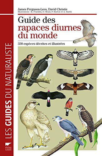 Guide des rapaces diurnes du monde: 338 espèces décrites et illustrées
