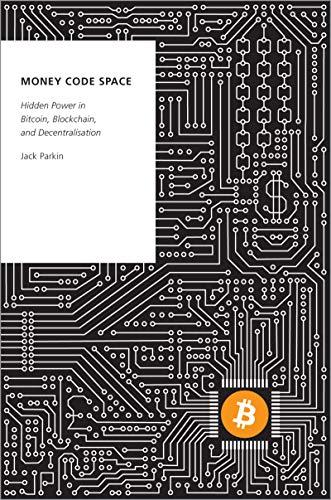 Money Code Space: Hidden Power in Bitcoin, Blockchain, and Decentralisation