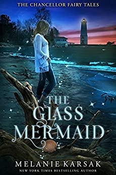 The Glass Mermaid: A Modern Fairy Tale Romance (The Chancellor Fairy Tales Book 1) by [Melanie Karsak]