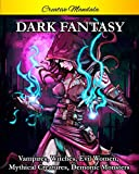 Dark Fantasy Coloring Book: Horror Coloring Book for Adults with Vampires, Witches, Evil Women, Mythical Creatures, Demonic Monsters, and Gothic Scenes