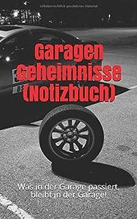 Garagen Geheimnisse (Notizbuch): Was in der Garage passiert, bleibt in der Garage! (German Edition)