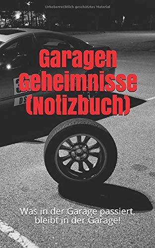 Garagen Geheimnisse (Notizbuch): Was in der Garage passiert, bleibt in der Garage!