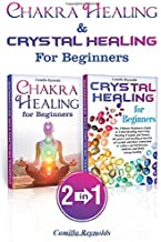 Chakra Healing & Crystal Healing for Beginners: The Ultimate Guides  to Balancing, Healing, Understanding and Using Healing Crystals and Stones, Unblocking Chakras  While Gaining Health and Energy