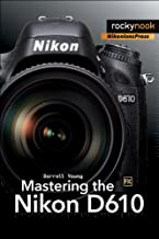 Mastering the Nikon D610 (The Mastering Camera Guide Series)