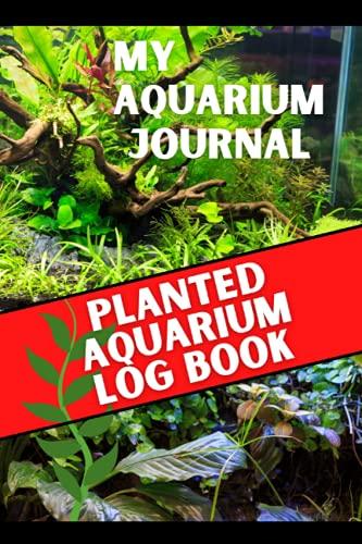 My Aquarium Journal: Planted Aqarium Log Book