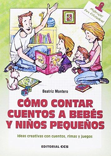 Cómo contar cuentos a bebés y niños pequeños: Ideas creativas con cuentos, rimas y juegos: 141 (Materiales para educadores)